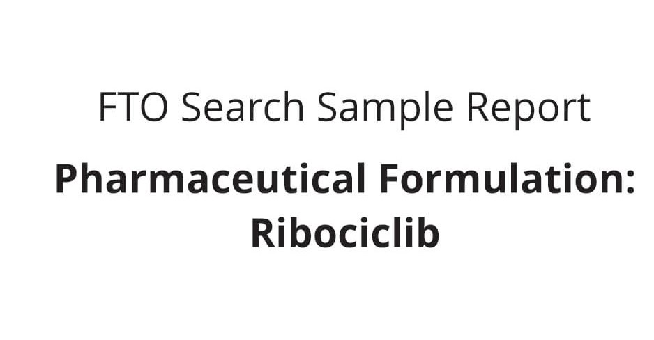 Sagacious IP - FTO Search Report Sample - Pharmaceutical Formulation_Ribociclib