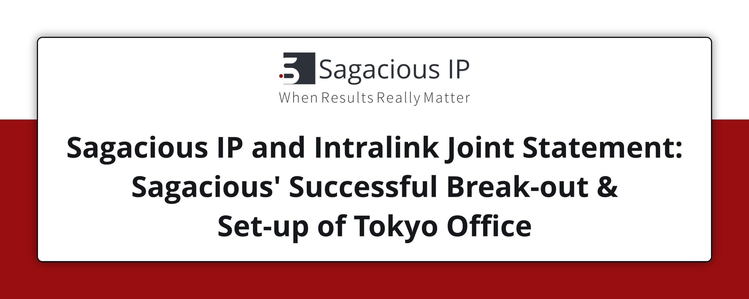 Press Release - Sagacious IP and Intralink Joint Statement: Sagacious' Successful Break-out & Set-up of Tokyo Office